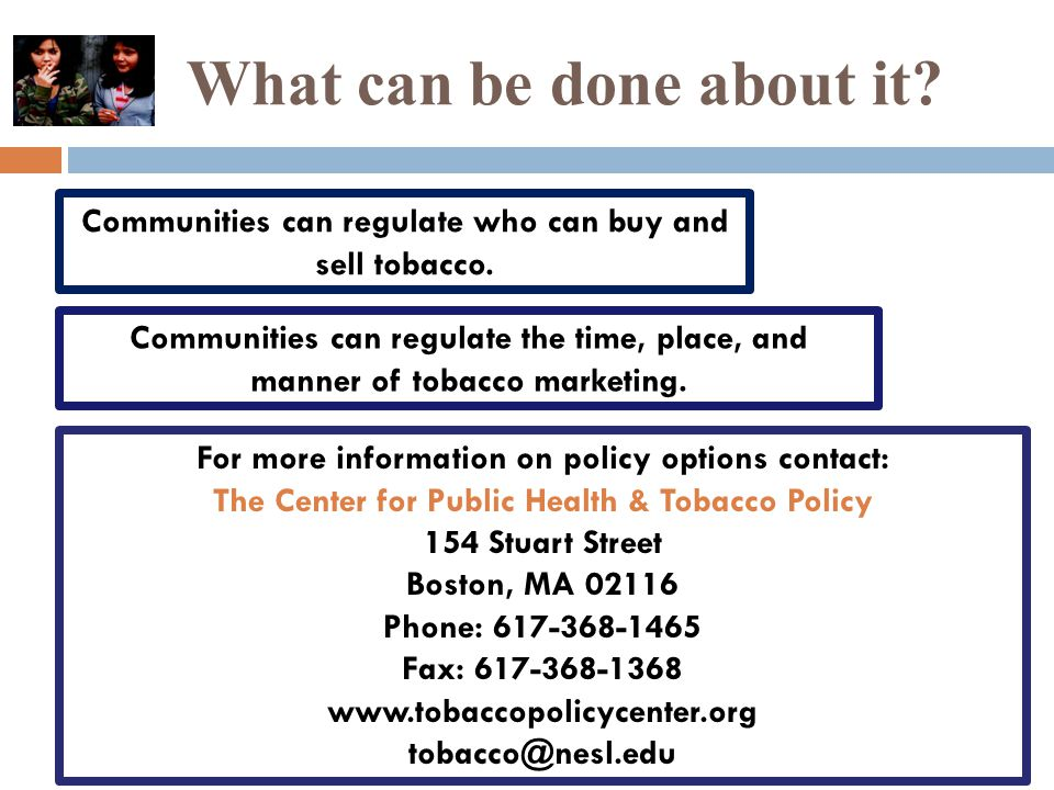 What can be done about it. Communities can regulate who can buy and sell tobacco.