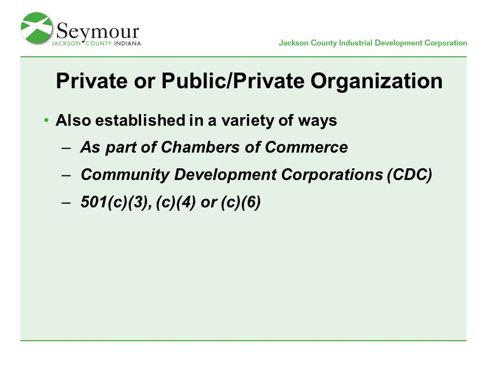 Private or Public/Private Organization Also established in a variety of ways –As part of Chambers of Commerce –Community Development Corporations (CDC