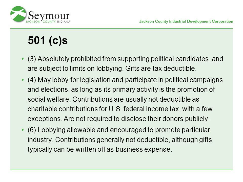 501 (c)s (3) Absolutely prohibited from supporting political candidates, and are subject to limits on lobbying.