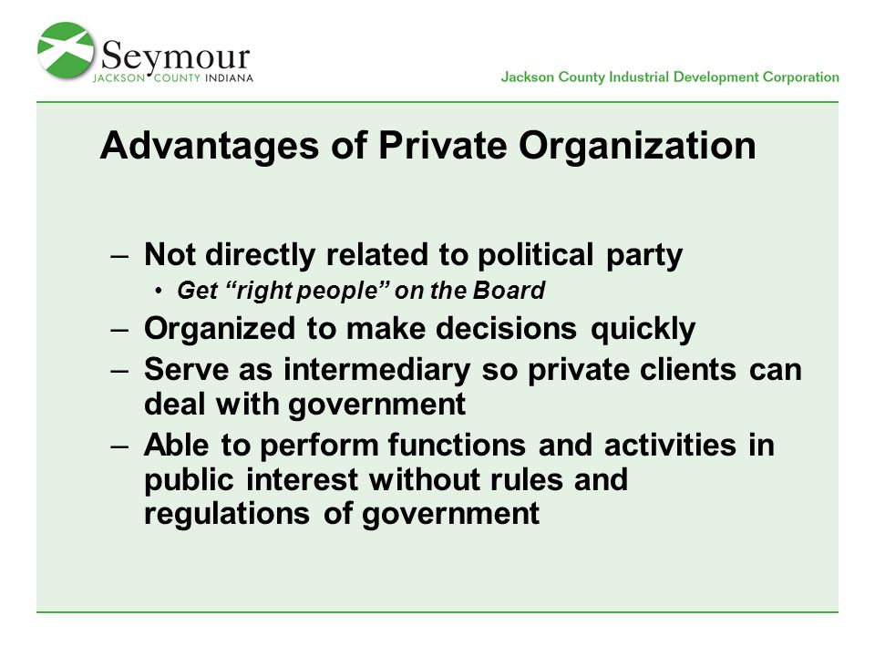 """Advantages of Private Organization –Not directly related to political party Get """"right people"""" on the Board –Organized to make decisions quickly –Serv"""