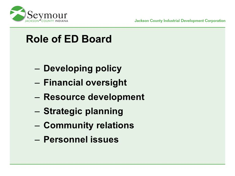 Role of ED Board –Developing policy –Financial oversight –Resource development –Strategic planning –Community relations –Personnel issues
