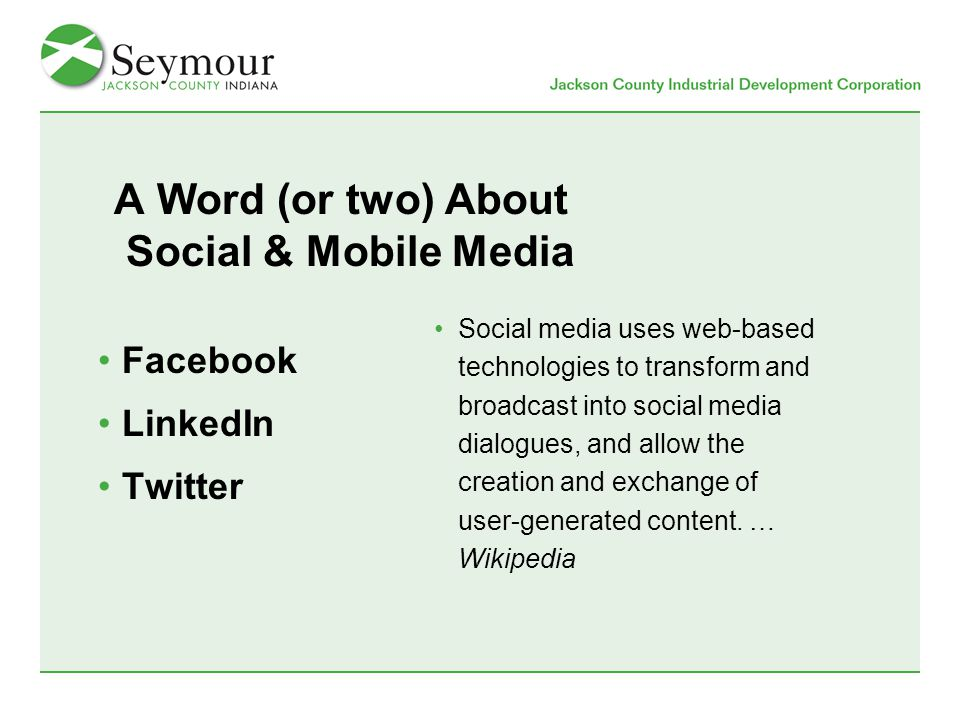 A Word (or two) About Social & Mobile Media Facebook LinkedIn Twitter Social media uses web-based technologies to transform and broadcast into social