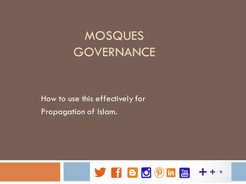 MOSQUES GOVERNANCE How to use this effectively for Propagation of Islam.