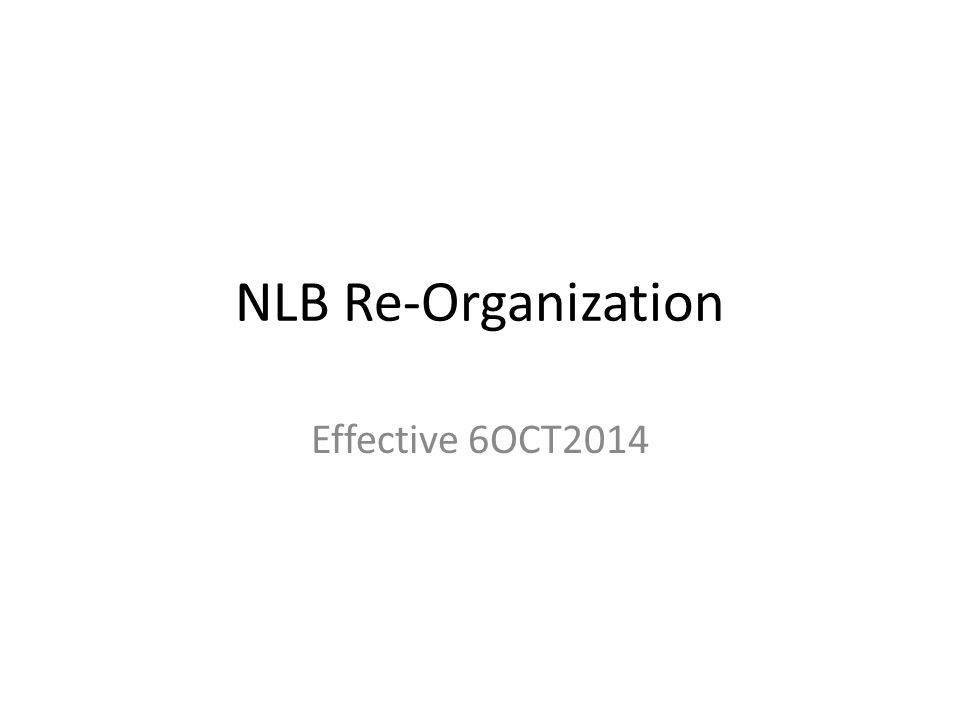 NLB Re-Organization Effective 6OCT2014