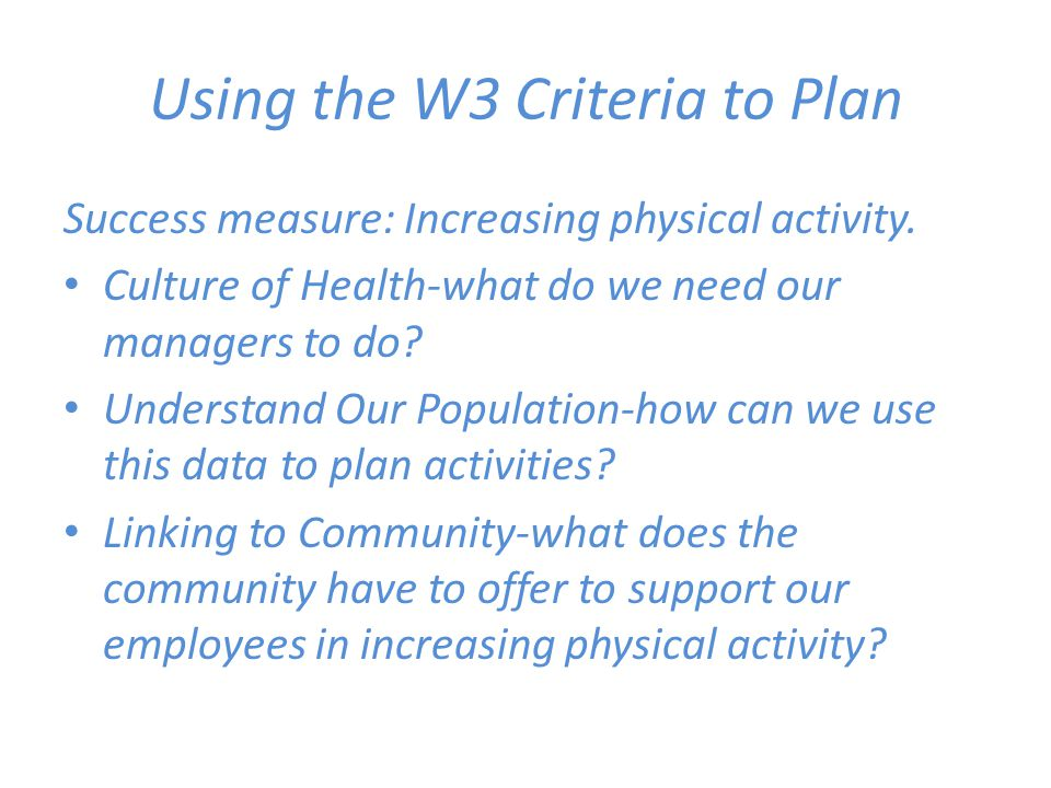 Using the W3 Criteria to Plan Wellness Activities-What worksite activities do we want to do this year to support employees in increasing physical activity.