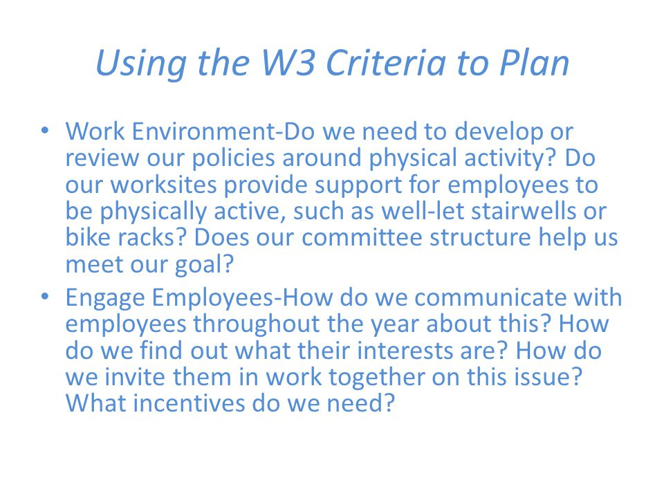 Using the W3 Criteria to Plan Work Environment-Do we need to develop or review our policies around physical activity.