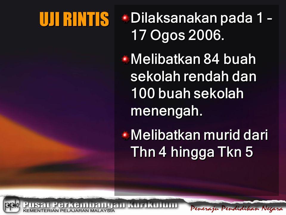UJI RINTIS Dilaksanakan pada 1 – 17 Ogos 2006. Melibatkan 84 buah sekolah rendah dan 100 buah sekolah menengah. Melibatkan murid dari Thn 4 hingga Tkn
