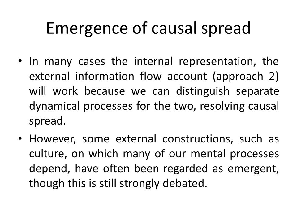 Emergence of causal spread In many cases the internal representation, the external information flow account (approach 2) will work because we can dist