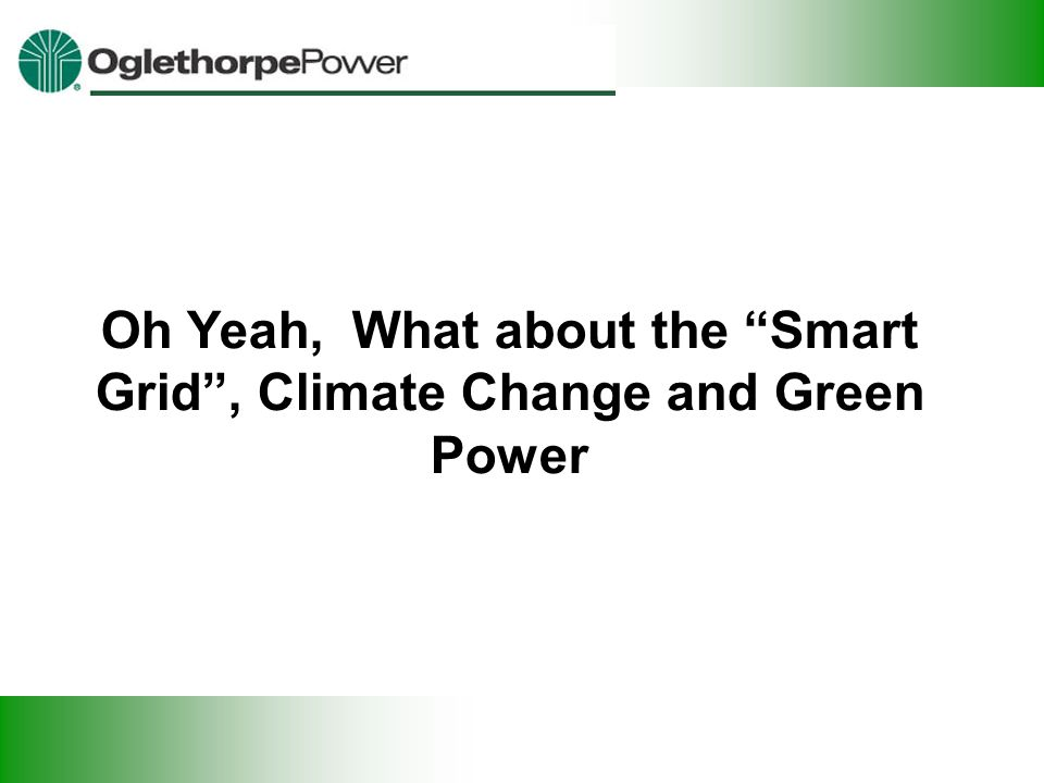 Oh Yeah, What about the Smart Grid , Climate Change and Green Power