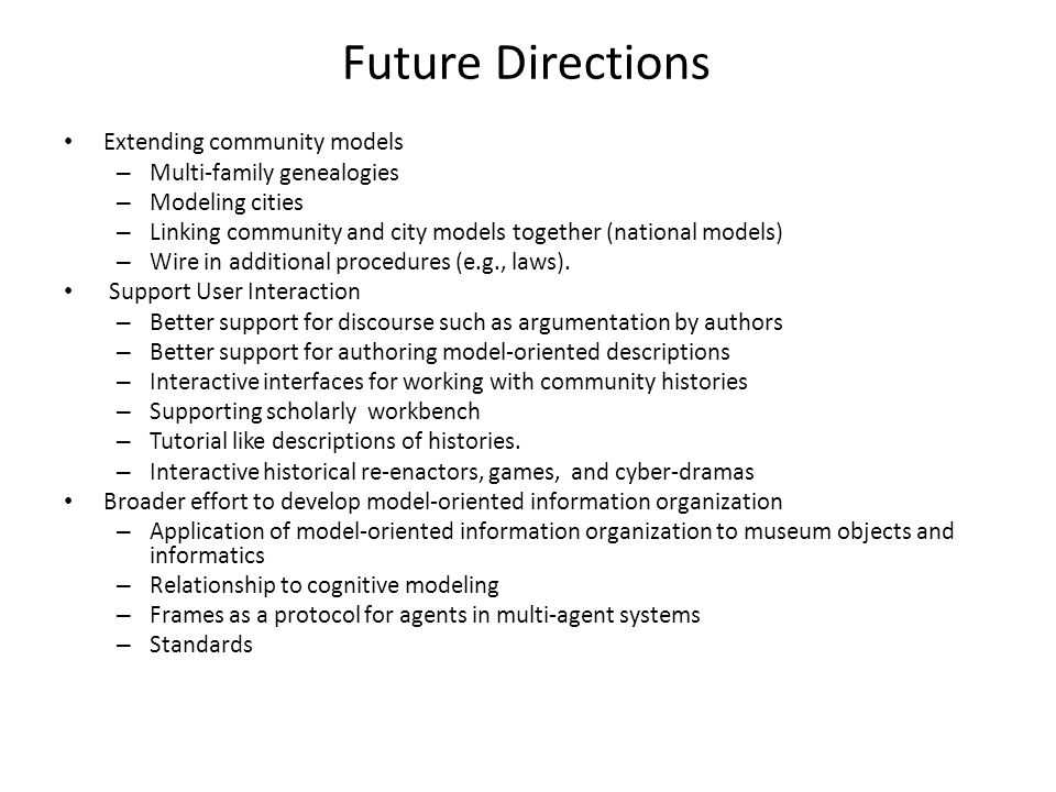 Future Directions Extending community models – Multi-family genealogies – Modeling cities – Linking community and city models together (national model