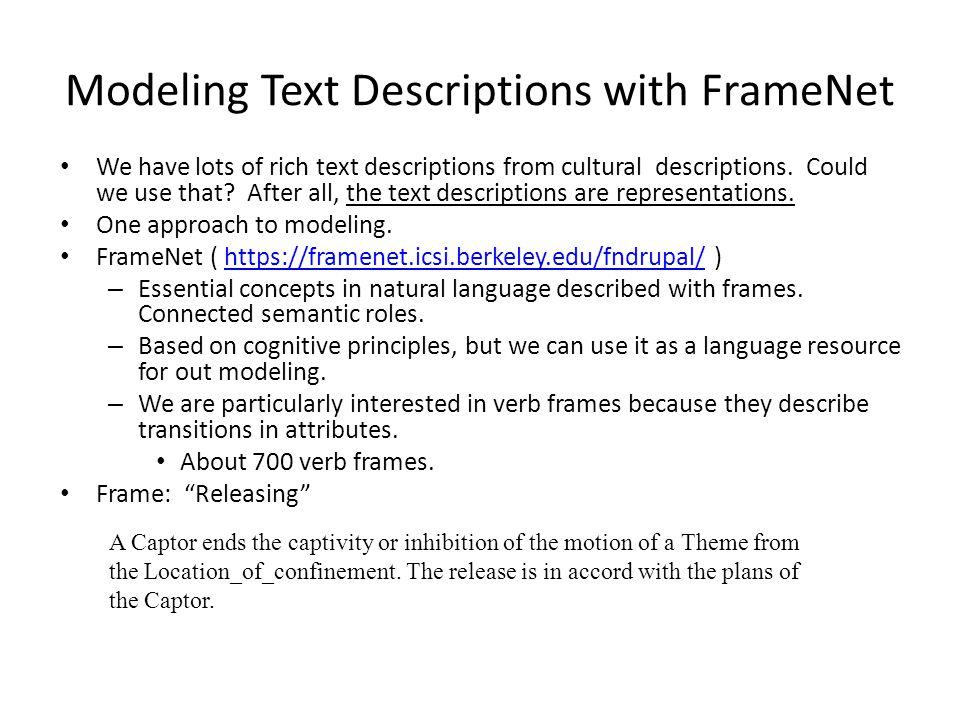 Modeling Text Descriptions with FrameNet We have lots of rich text descriptions from cultural descriptions.