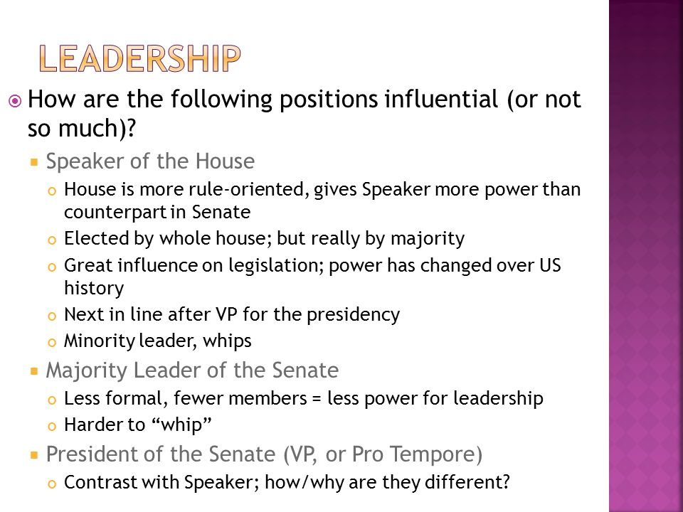 How are the following positions influential (or not so much)?  Speaker of the House House is more rule-oriented, gives Speaker more power than coun