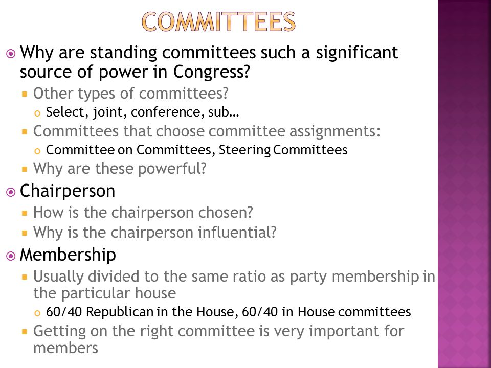  Why are standing committees such a significant source of power in Congress?  Other types of committees? Select, joint, conference, sub…  Committee