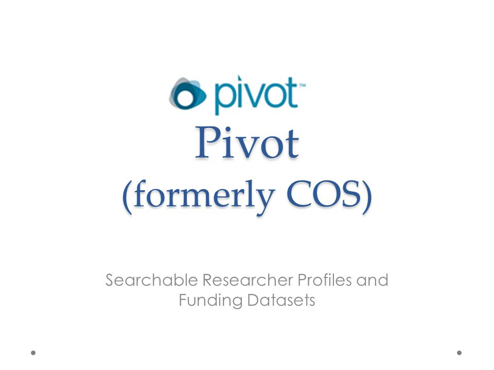 Pivot (formerly COS) Searchable Researcher Profiles and Funding Datasets