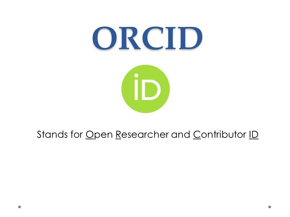 ORCID Stands for Open Researcher and Contributor ID