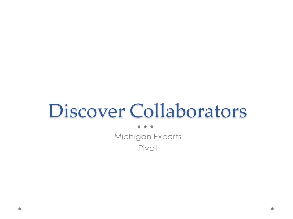 Discover Collaborators Michigan Experts Pivot