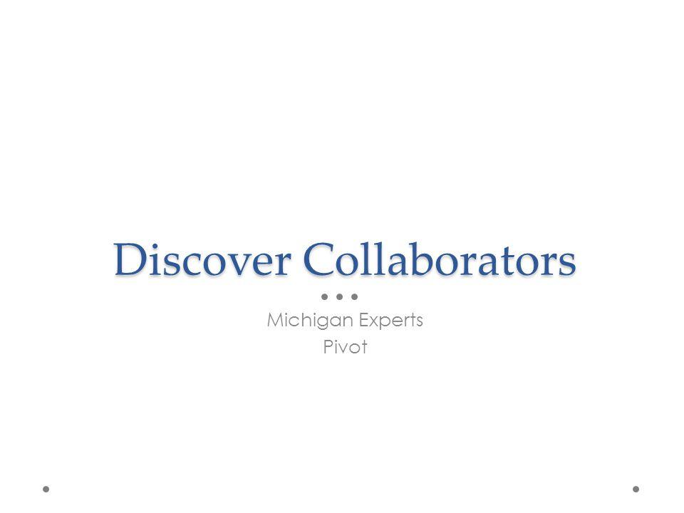 Pivot: Scope Researcher Expertise o 3,000,000 profiles of scholars across the U.S.