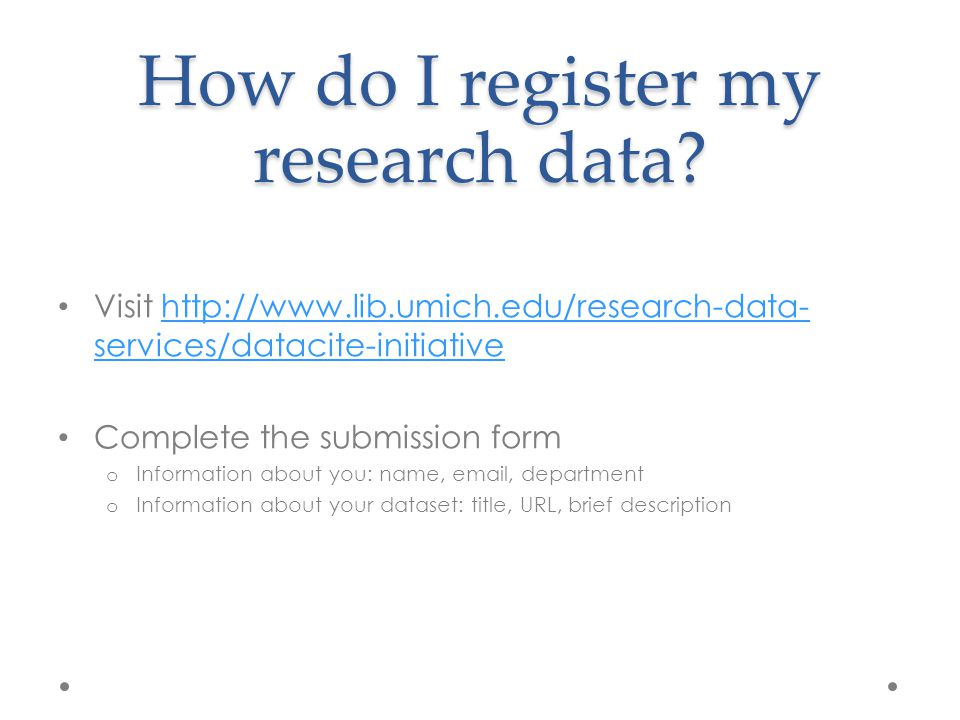 How do I register my research data? Visit http://www.lib.umich.edu/research-data- services/datacite-initiativehttp://www.lib.umich.edu/research-data-