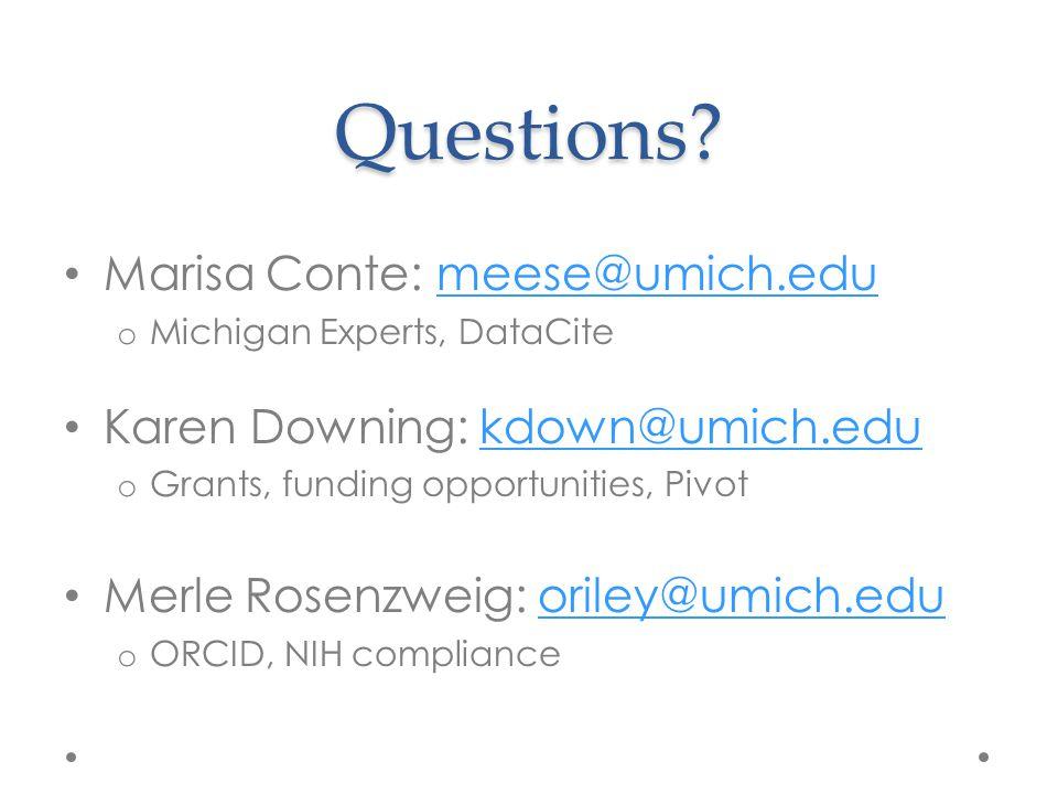 Questions? Marisa Conte: meese@umich.edumeese@umich.edu o Michigan Experts, DataCite Karen Downing: kdown@umich.edukdown@umich.edu o Grants, funding o