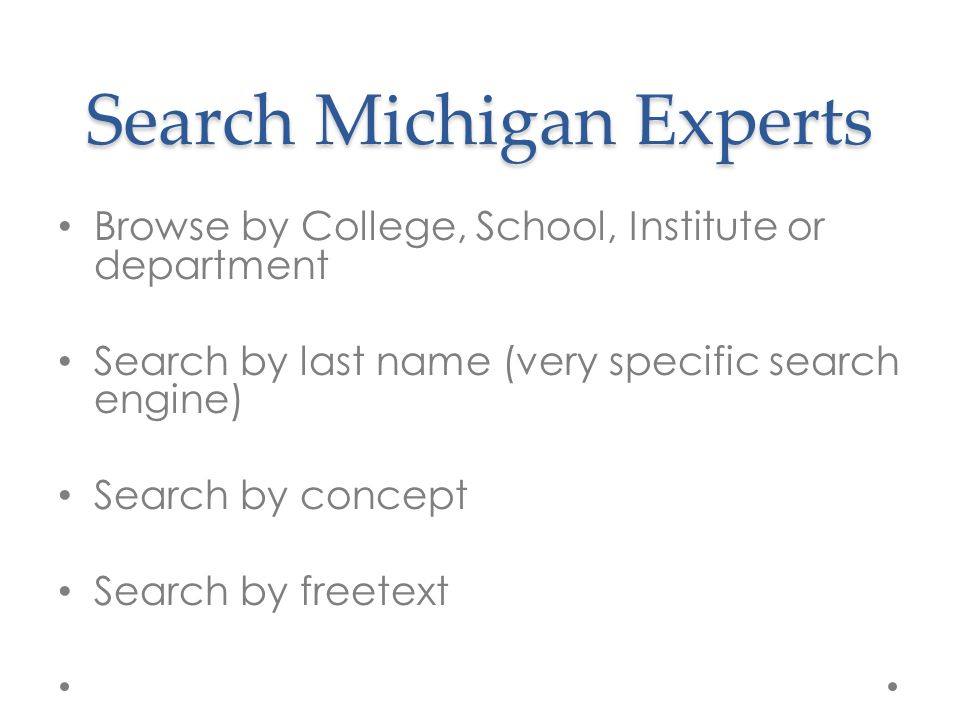 Search Michigan Experts Browse by College, School, Institute or department Search by last name (very specific search engine) Search by concept Search by freetext