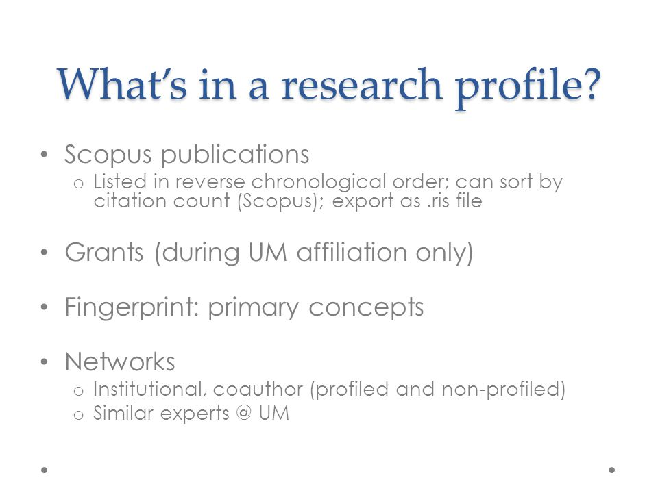 What's in a research profile? Scopus publications o Listed in reverse chronological order; can sort by citation count (Scopus); export as.ris file Gra