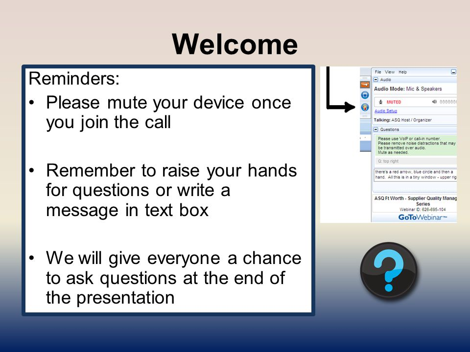 Welcome Reminders: Please mute your device once you join the call Remember to raise your hands for questions or write a message in text box We will give everyone a chance to ask questions at the end of the presentation