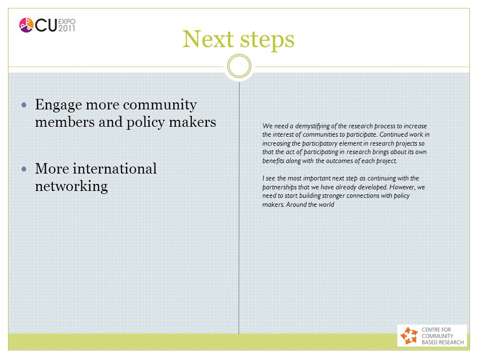 Next steps Engage more community members and policy makers More international networking We need a demystifying of the research process to increase th