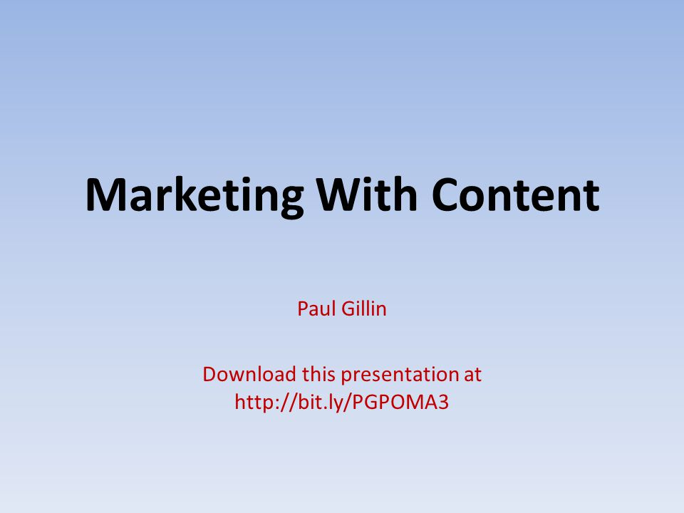 Marketing With Content Paul Gillin Download this presentation at http://bit.ly/PGPOMA3