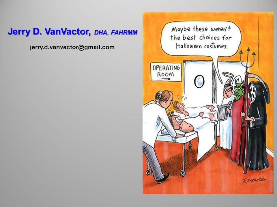 Jerry D. VanVactor, DHA, FAHRMM jerry.d.vanvactor@gmail.com