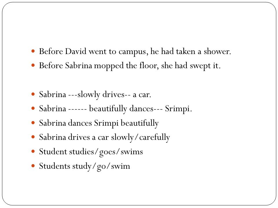 Before David went to campus, he had taken a shower.