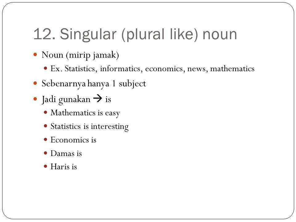 12. Singular (plural like) noun Noun (mirip jamak) Ex.