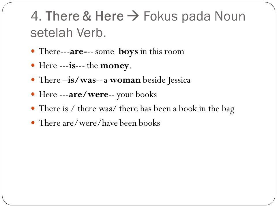 4. There & Here  Fokus pada Noun setelah Verb.