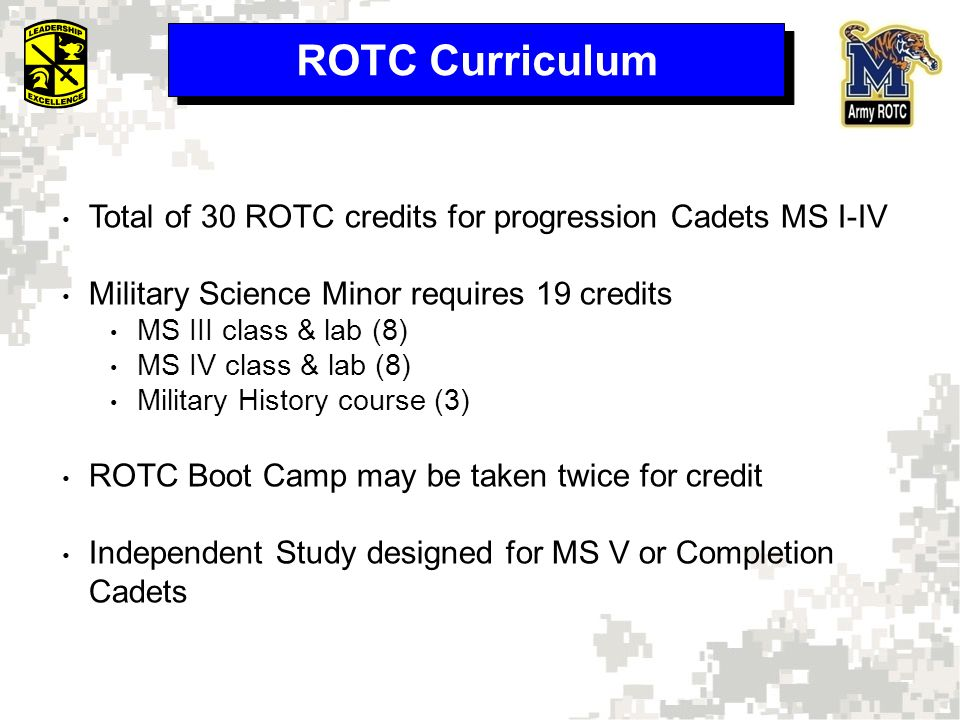 ROTC Curriculum Total of 30 ROTC credits for progression Cadets MS I-IV Military Science Minor requires 19 credits MS III class & lab (8) MS IV class