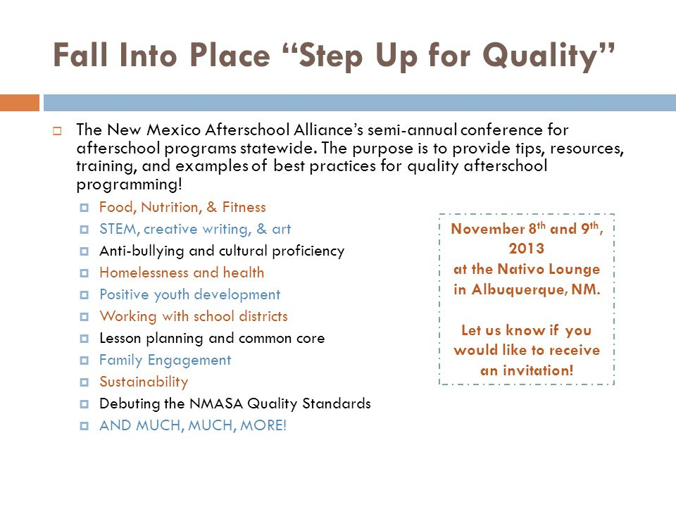 Fall Into Place Step Up for Quality  The New Mexico Afterschool Alliance's semi-annual conference for afterschool programs statewide.