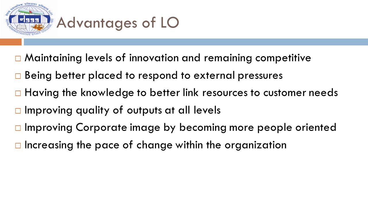 Advantages of LO  Maintaining levels of innovation and remaining competitive  Being better placed to respond to external pressures  Having the know