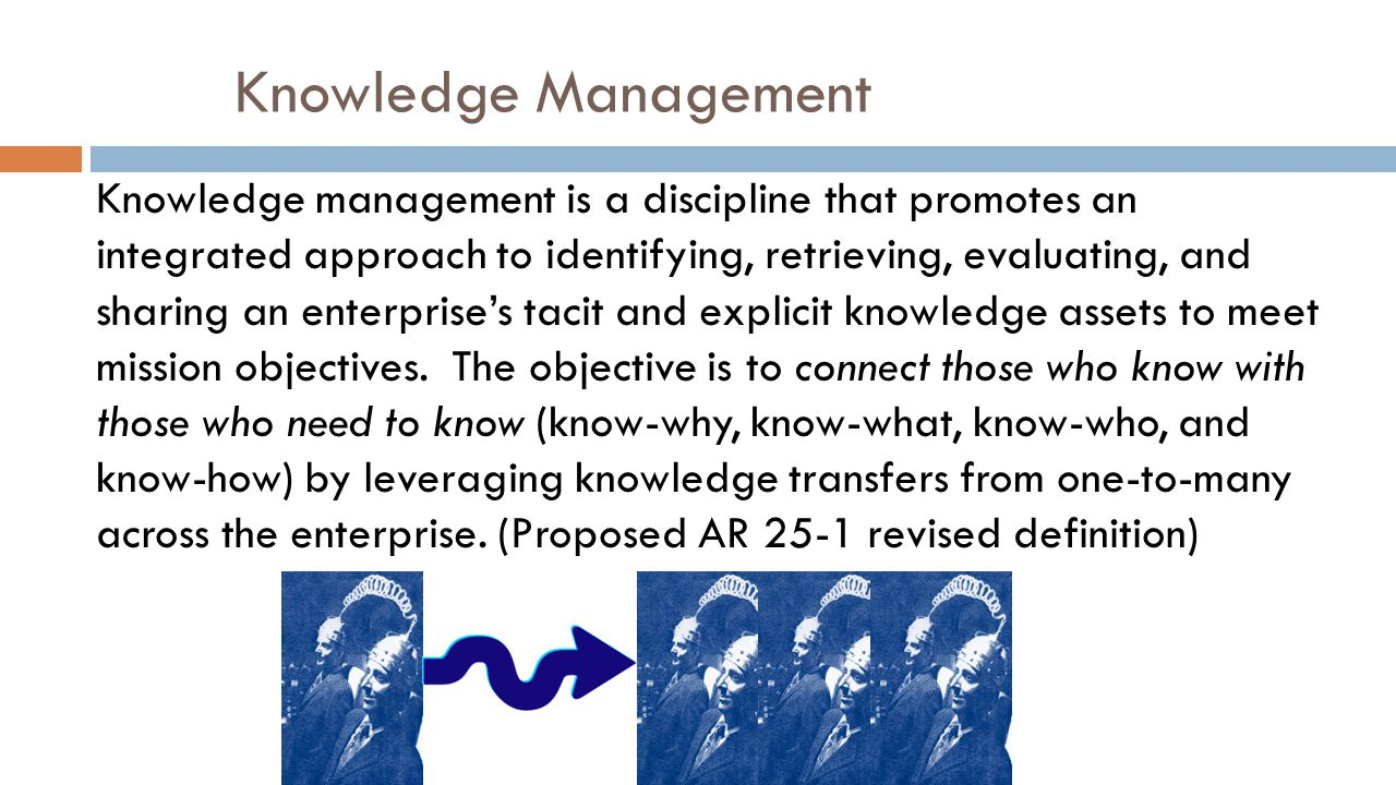 Knowledge Management Knowledge management is a discipline that promotes an integrated approach to identifying, retrieving, evaluating, and sharing an