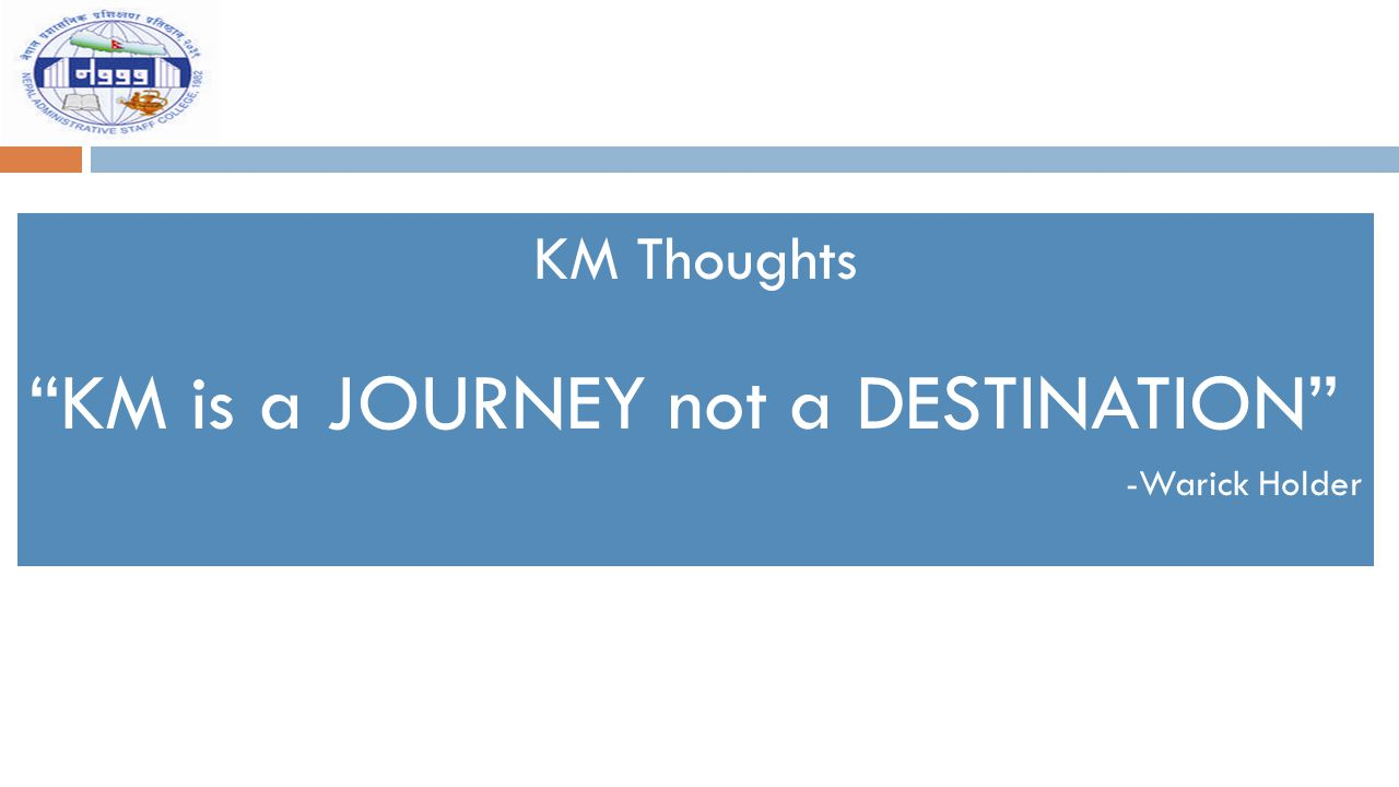 """KM Thoughts """"KM is a JOURNEY not a DESTINATION"""" -Warick Holder"""