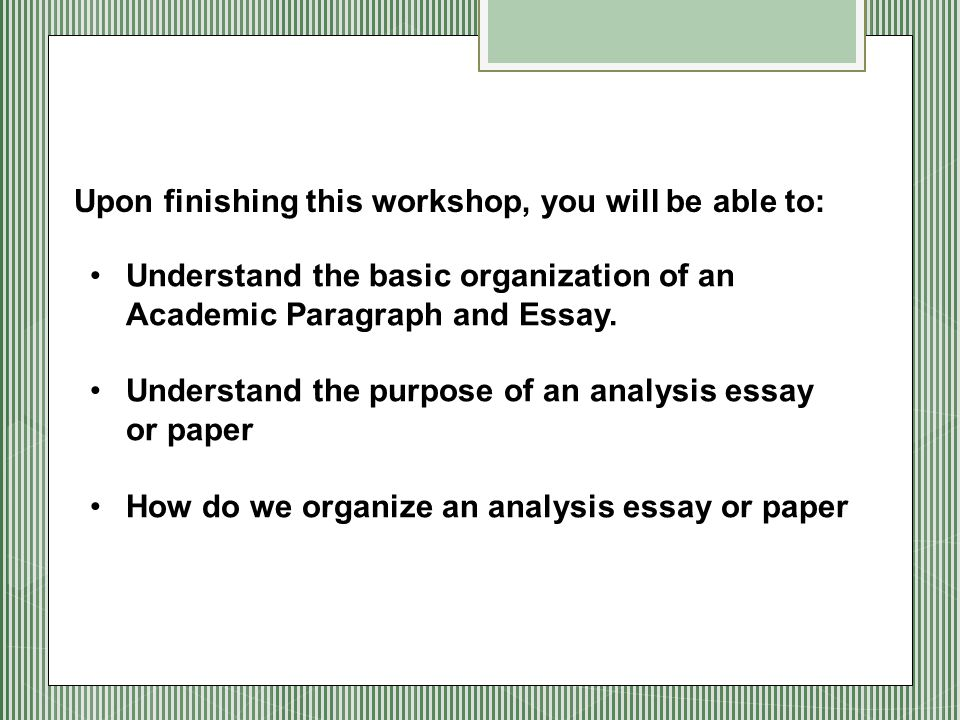 Understand the basic organization of an Academic Paragraph and Essay.