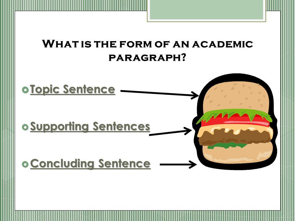  Topic Sentence  Supporting Sentences  Concluding Sentence What is the form of an academic paragraph?