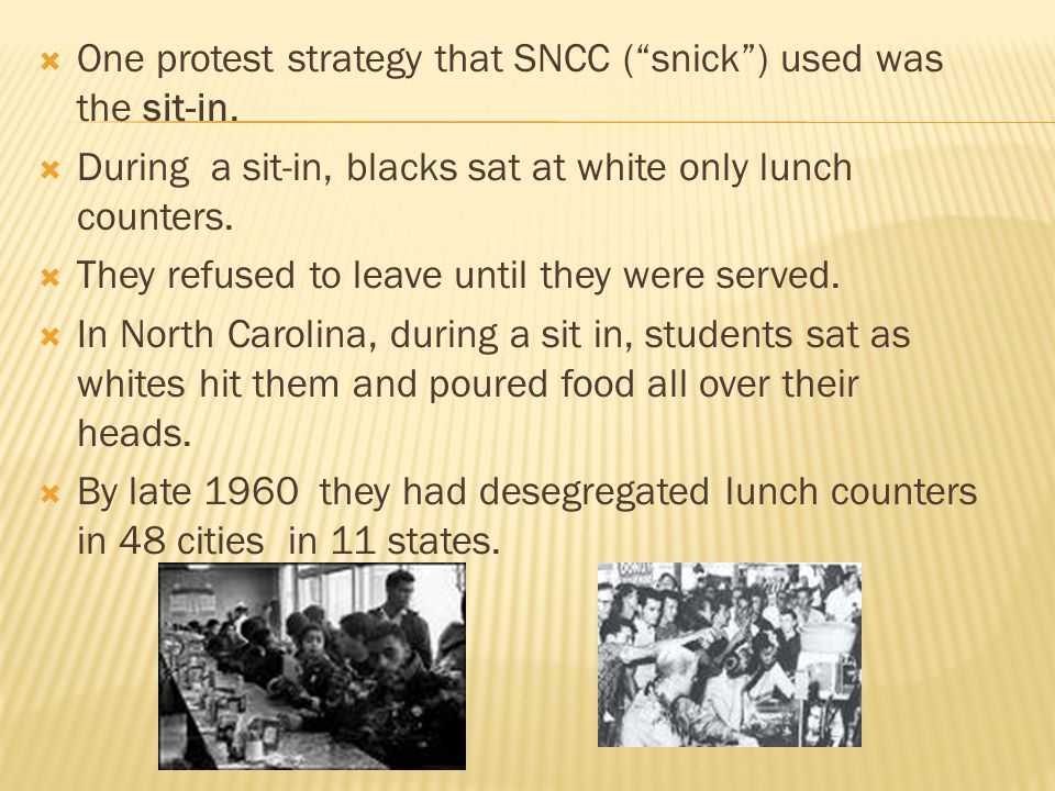 One protest strategy that SNCC ( snick ) used was the sit-in.