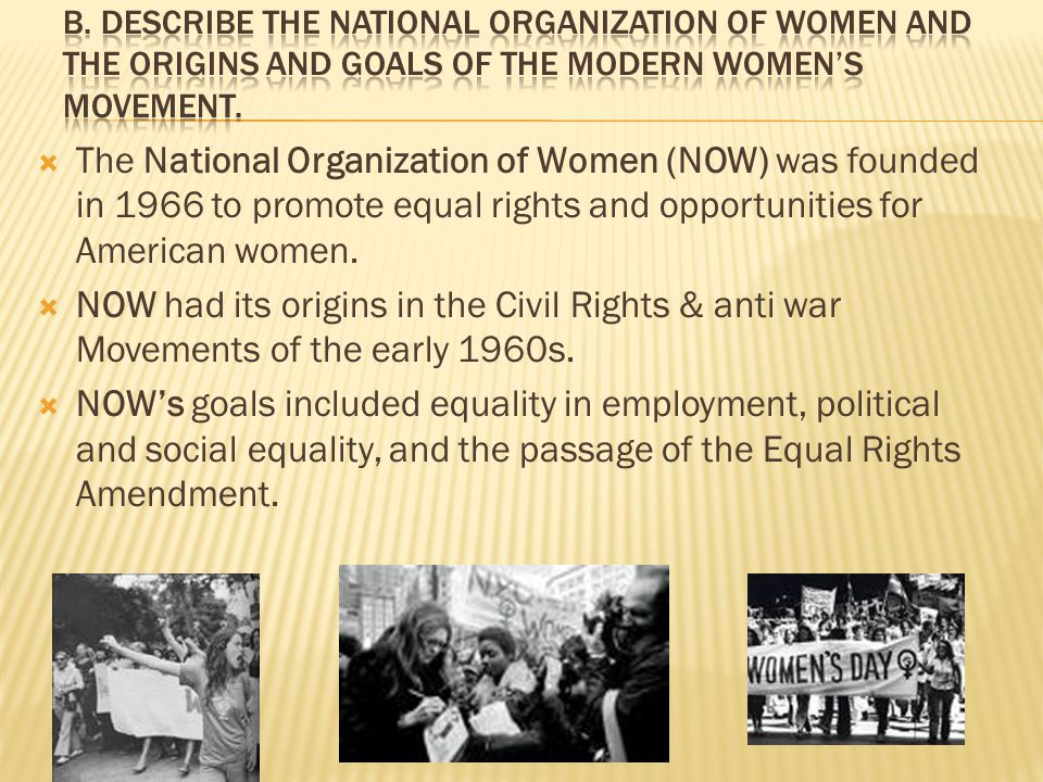  The National Organization of Women (NOW) was founded in 1966 to promote equal rights and opportunities for American women.