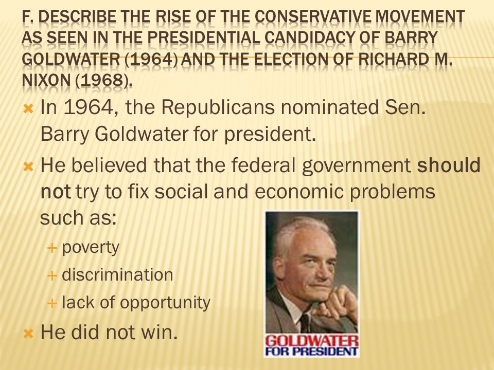  In 1964, the Republicans nominated Sen.Barry Goldwater for president.