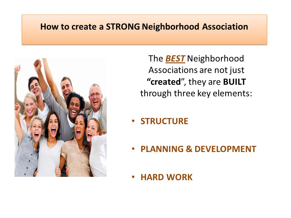 Structure: Neighborhood Association Board of Directors An official Neighborhood Association must have a Board of Directors.