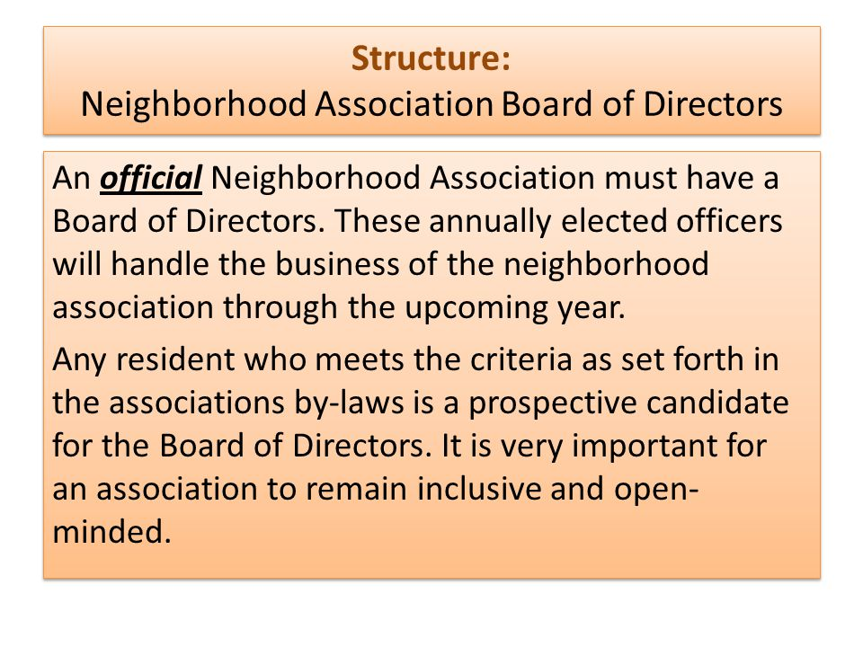 Structure: Positions on the Board of Directors President The President of the neighborhood association serves as the chief executive of the association.