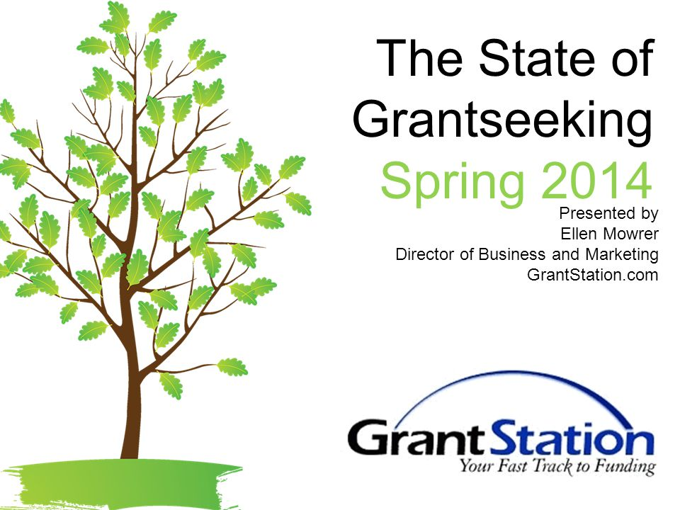 The State of Grantseeking Spring 2014 Presented by Ellen Mowrer Director of Business and Marketing GrantStation.com