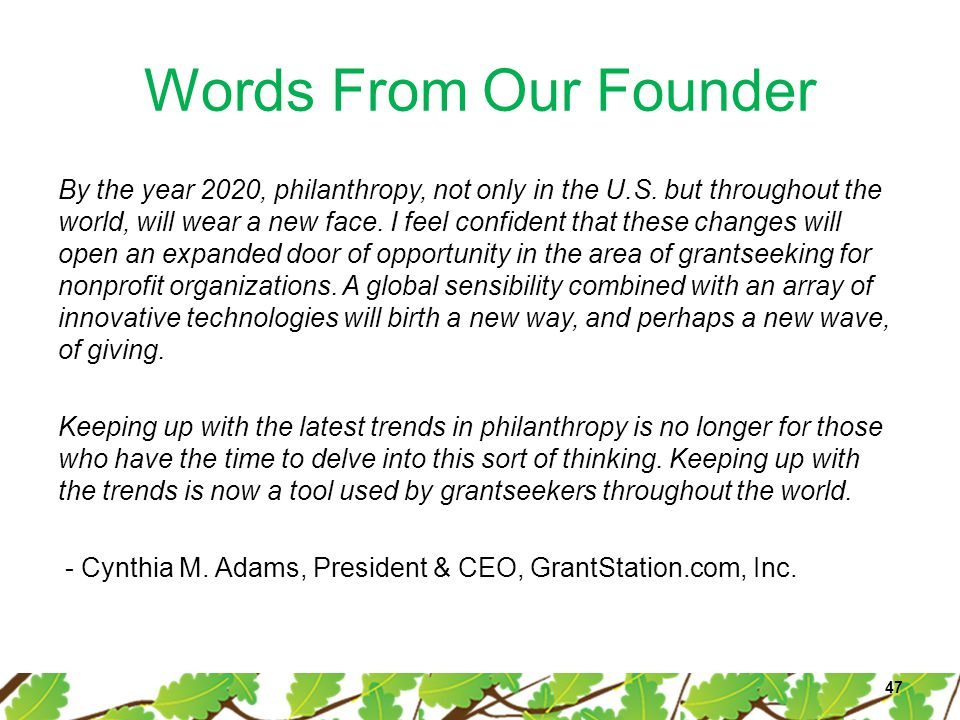 Words From Our Founder By the year 2020, philanthropy, not only in the U.S. but throughout the world, will wear a new face. I feel confident that thes