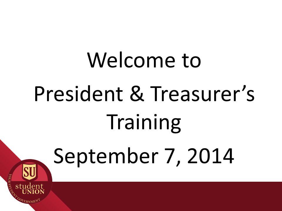 Welcome to President & Treasurer's Training September 7, 2014