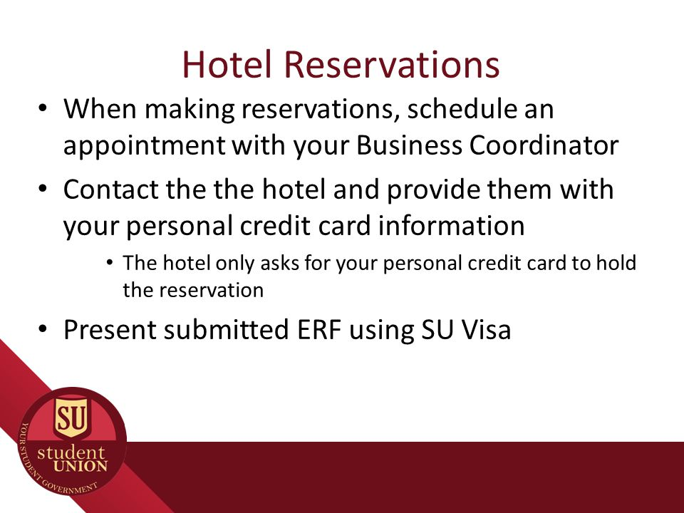 Hotel Reservations When making reservations, schedule an appointment with your Business Coordinator Contact the the hotel and provide them with your p