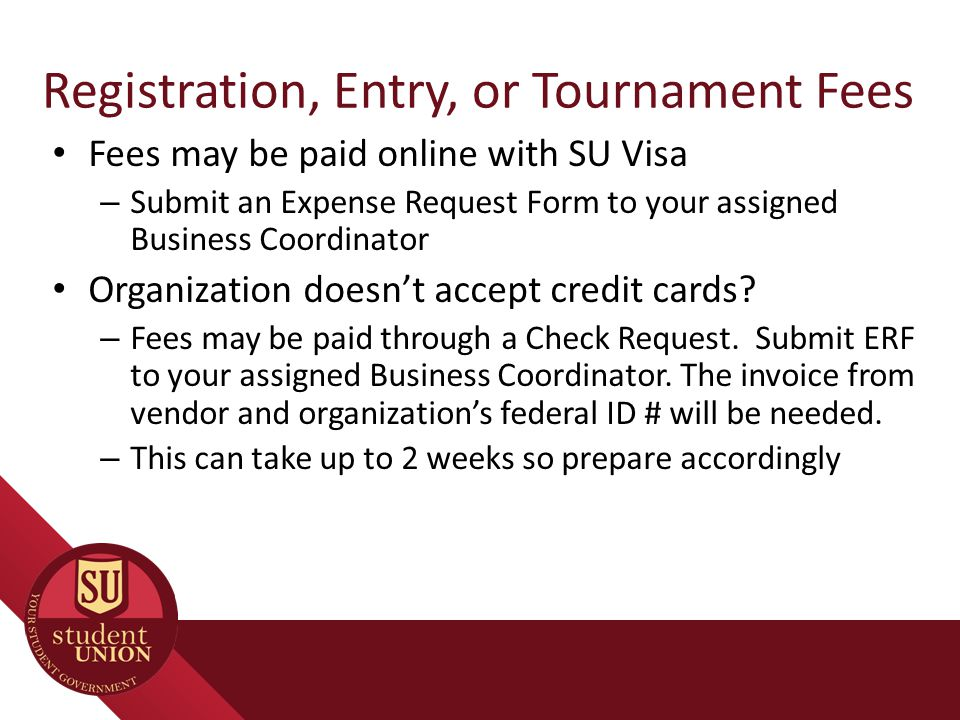 Fees may be paid online with SU Visa – Submit an Expense Request Form to your assigned Business Coordinator Organization doesn't accept credit cards?