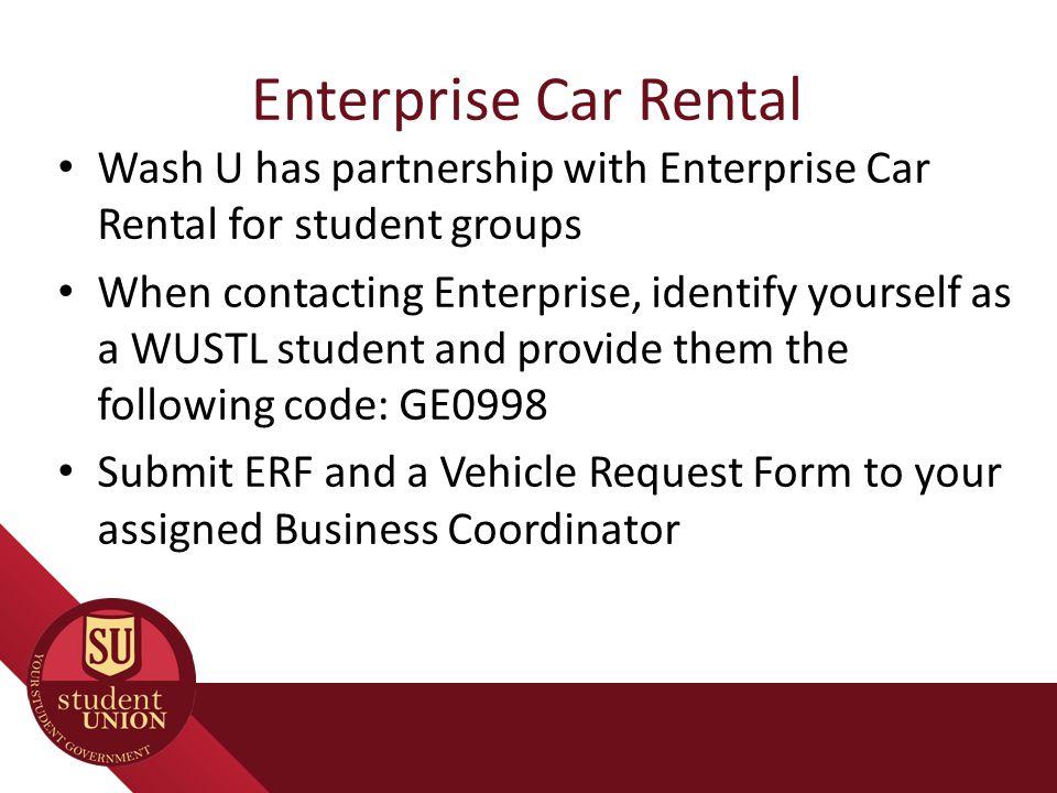 Enterprise Car Rental Wash U has partnership with Enterprise Car Rental for student groups When contacting Enterprise, identify yourself as a WUSTL st